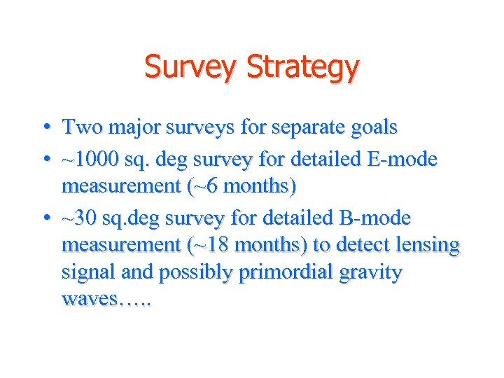 Survey Strategy • Two major surveys for separate goals • ~1000 sq. deg survey