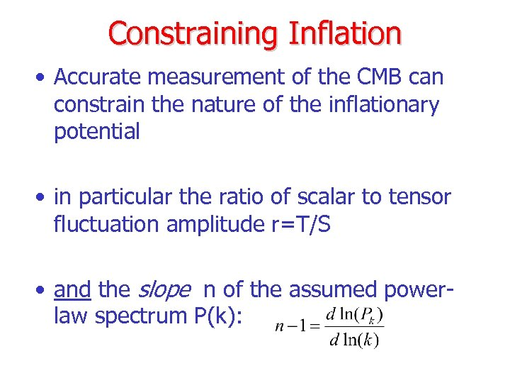 Constraining Inflation • Accurate measurement of the CMB can constrain the nature of the