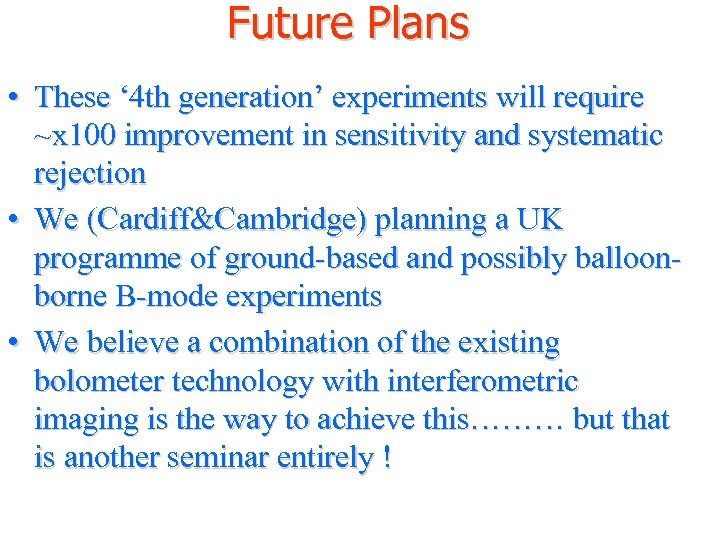 Future Plans • These ' 4 th generation' experiments will require ~x 100 improvement