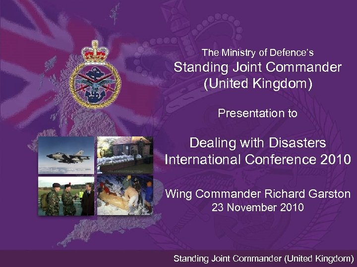 The Ministry of Defence's Standing Joint Commander (United Kingdom) Presentation to Dealing with Disasters