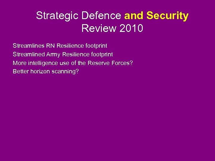 Strategic Defence and Security Review 2010 Streamlines RN Resilience footprint Streamlined Army Resilience footprint