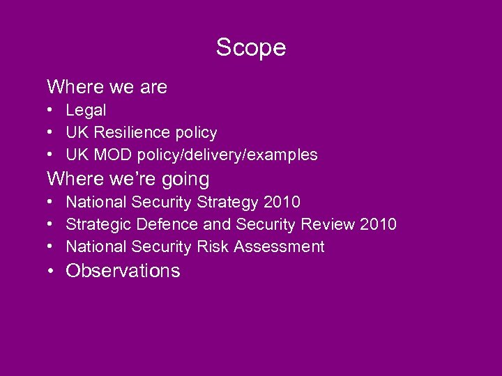 Scope Where we are • Legal • UK Resilience policy • UK MOD policy/delivery/examples