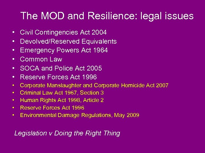 The MOD and Resilience: legal issues • • • Civil Contingencies Act 2004 Devolved/Reserved