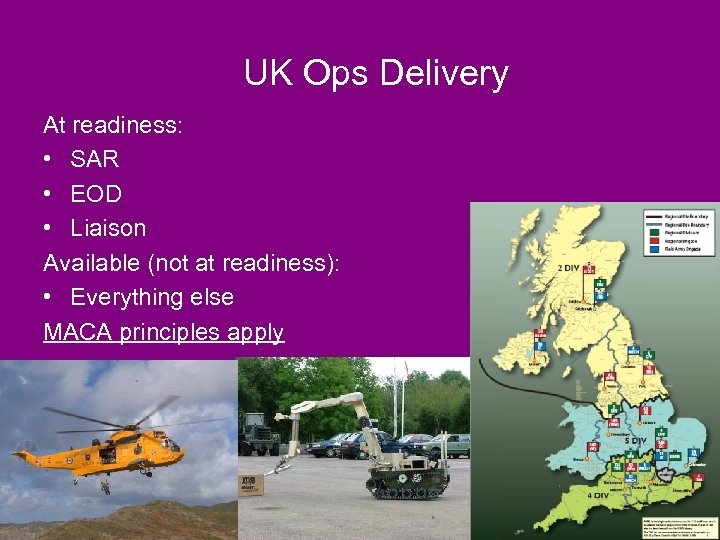UK Ops Delivery At readiness: • SAR • EOD • Liaison Available (not at