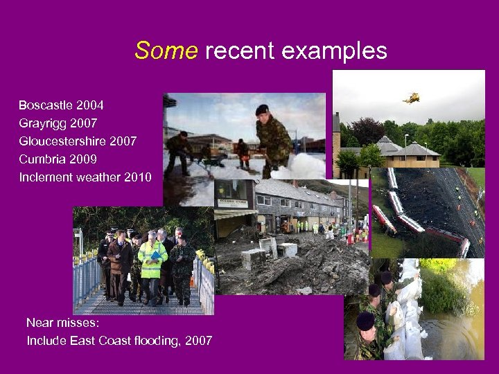 Some recent examples Boscastle 2004 Grayrigg 2007 Gloucestershire 2007 Cumbria 2009 Inclement weather 2010