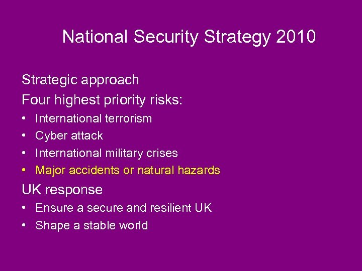 National Security Strategy 2010 Strategic approach Four highest priority risks: • • International terrorism