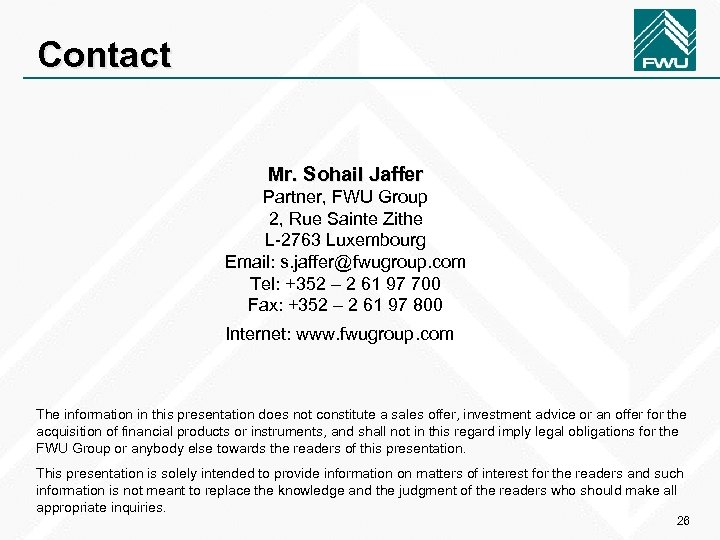 Contact Mr. Sohail Jaffer Partner, FWU Group 2, Rue Sainte Zithe L-2763 Luxembourg Email: