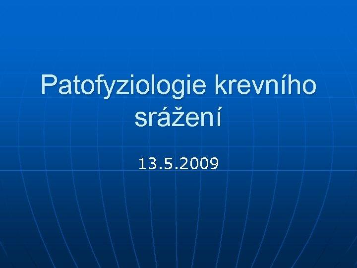 Patofyziologie krevního srážení 13. 5. 2009