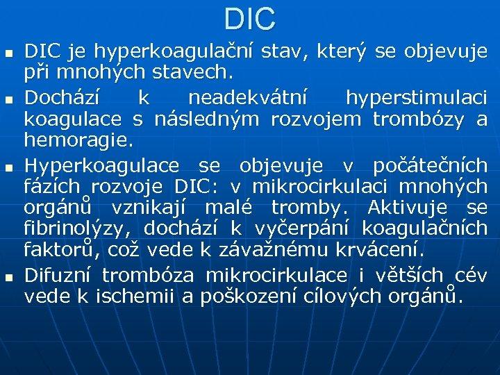 DIC n n DIC je hyperkoagulační stav, který se objevuje při mnohých stavech. Dochází