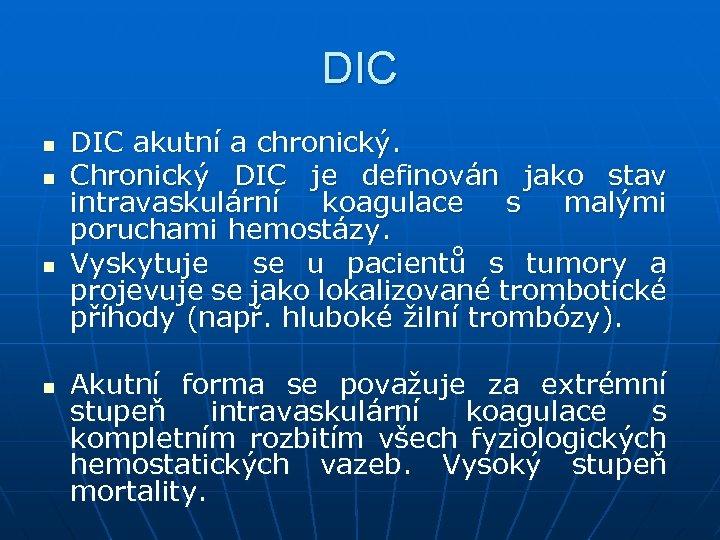 DIC n n DIC akutní a chronický. Chronický DIC je definován jako stav intravaskulární