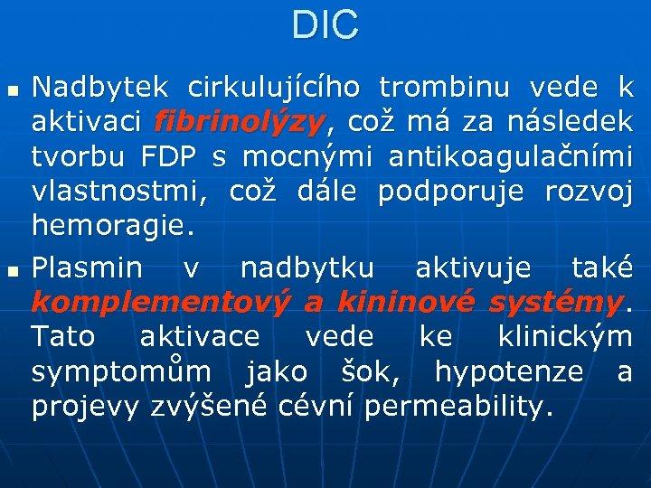 DIC n n Nadbytek cirkulujícího trombinu vede k aktivaci fibrinolýzy, což má za následek