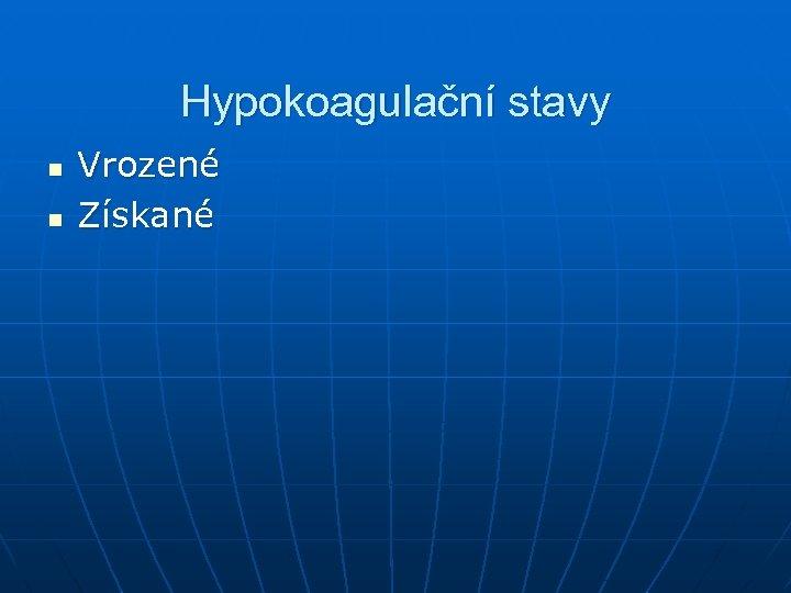 Hypokoagulační stavy n n Vrozené Získané