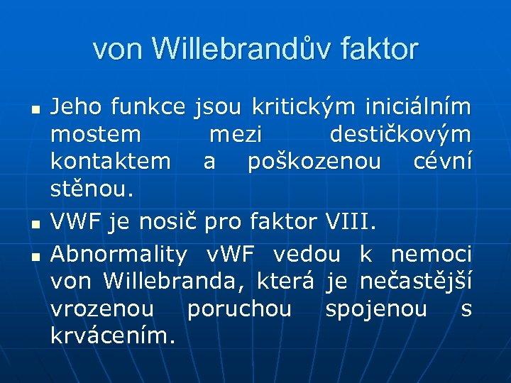 von Willebrandův faktor n n n Jeho funkce jsou kritickým iniciálním mostem mezi destičkovým