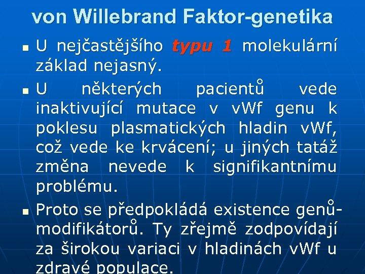 von Willebrand Faktor-genetika n n n U nejčastějšího typu 1 molekulární základ nejasný. U