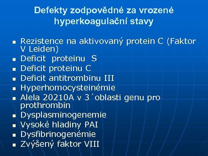 Defekty zodpovědné za vrozené hyperkoagulační stavy n n n n n Rezistence na aktivovaný