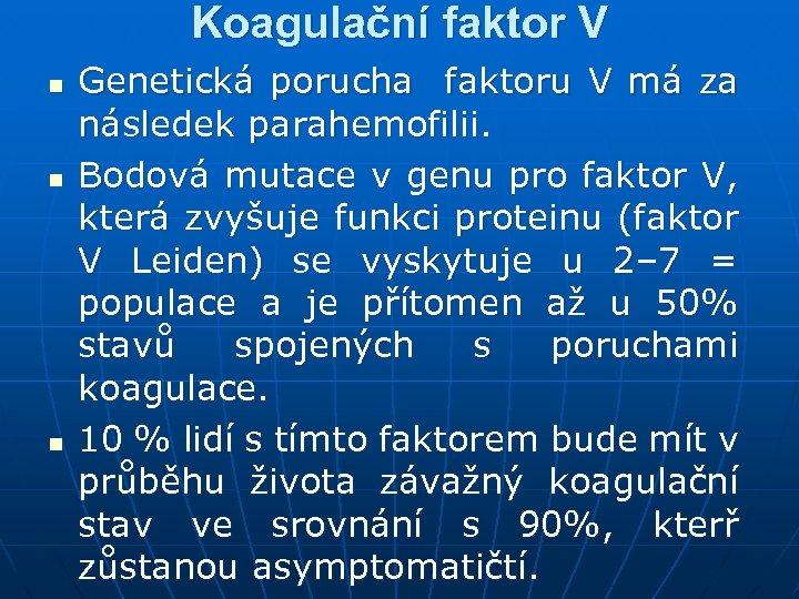 Koagulační faktor V n n n Genetická porucha faktoru V má za následek parahemofilii.