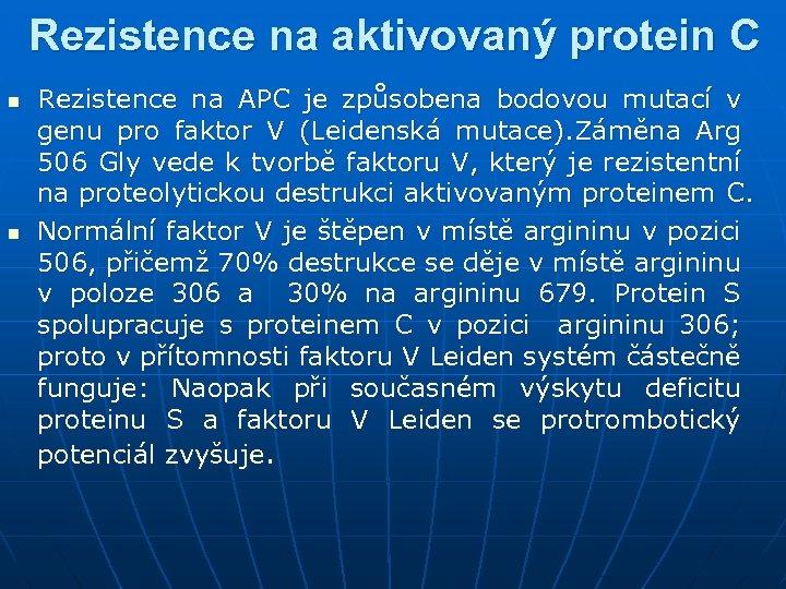 Rezistence na aktivovaný protein C n n Rezistence na APC je způsobena bodovou mutací