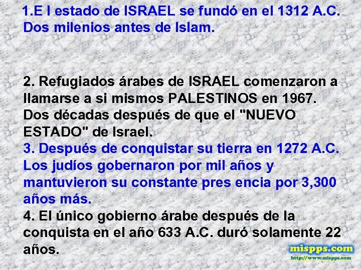 1. E l estado de ISRAEL se fundó en el 1312 A. C. Dos