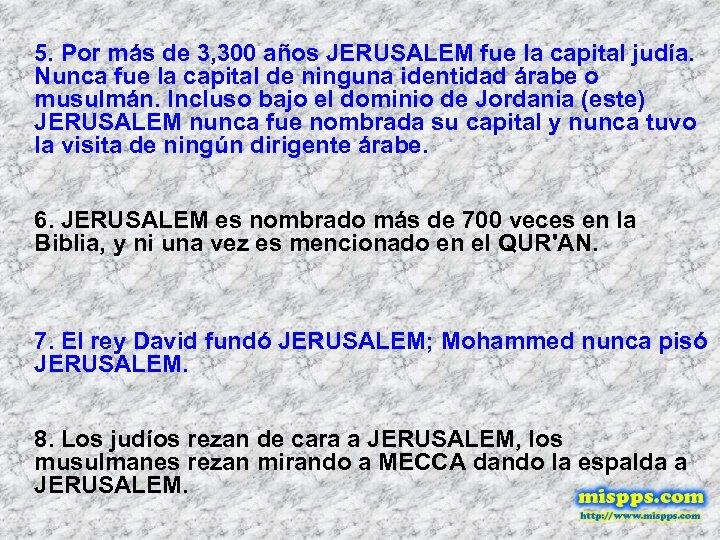 5. Por más de 3, 300 años JERUSALEM fue la capital judía. Nunca fue