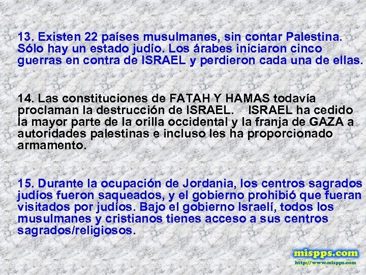13. Existen 22 países musulmanes, sin contar Palestina. Sólo hay un estado judío. Los