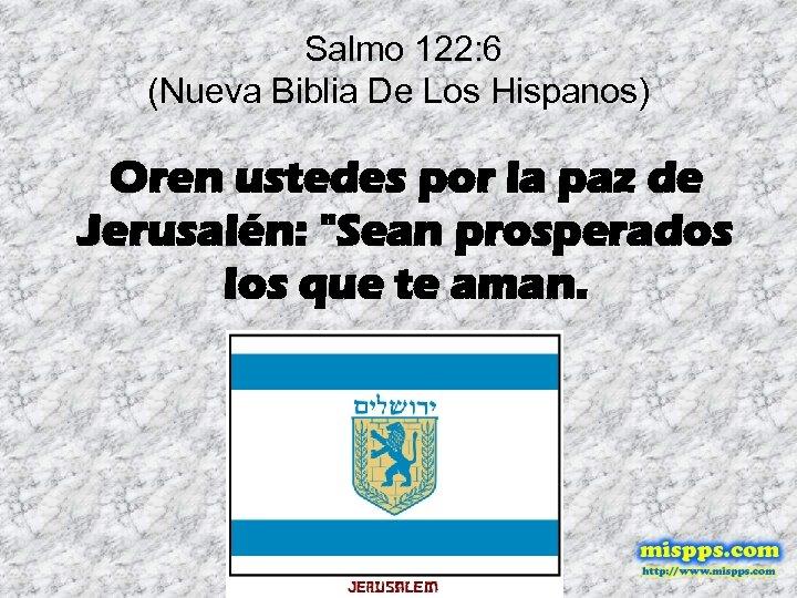 Salmo 122: 6 (Nueva Biblia De Los Hispanos) Oren ustedes por la paz