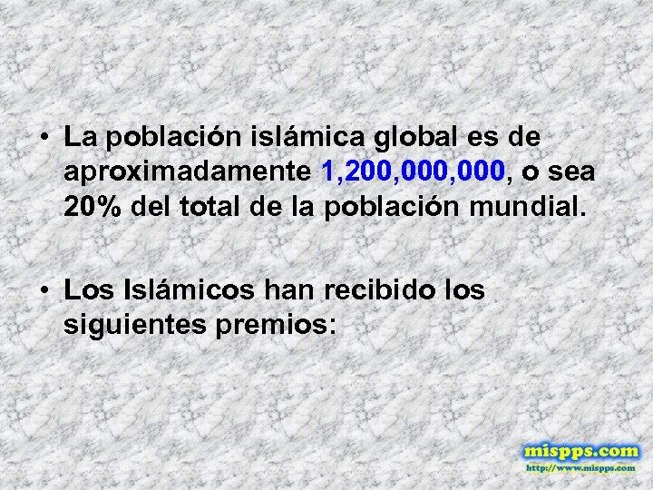 • La población islámica global es de aproximadamente 1, 200, 000, o sea