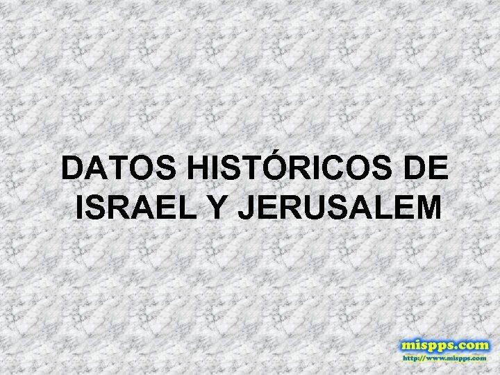 DATOS HISTÓRICOS DE ISRAEL Y JERUSALEM