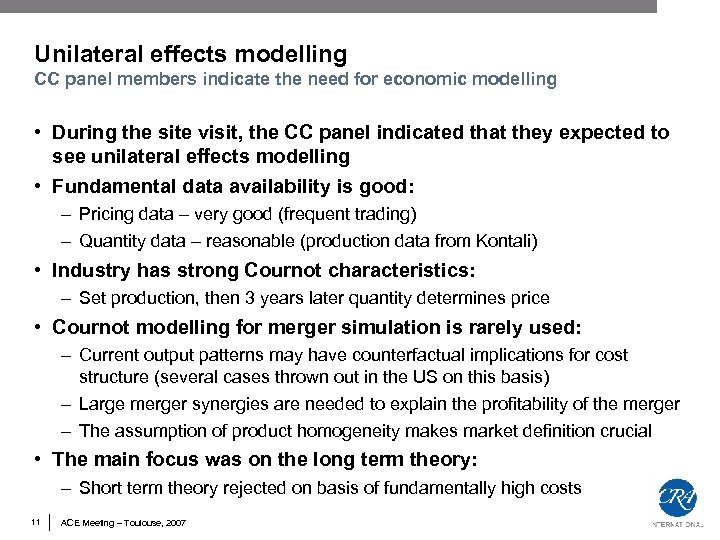 Unilateral effects modelling CC panel members indicate the need for economic modelling • During