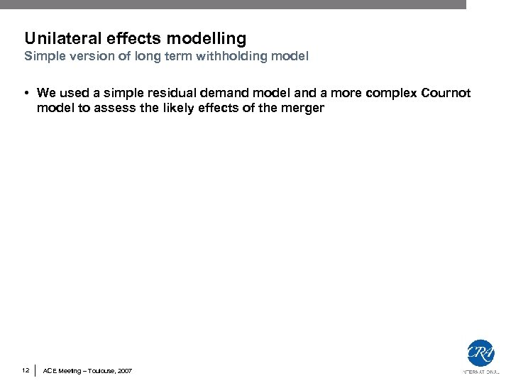Unilateral effects modelling Simple version of long term withholding model • We used a