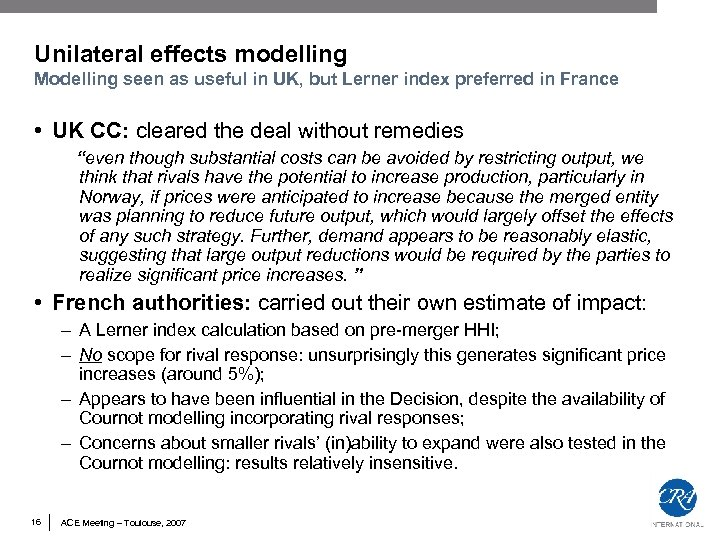 Unilateral effects modelling Modelling seen as useful in UK, but Lerner index preferred in