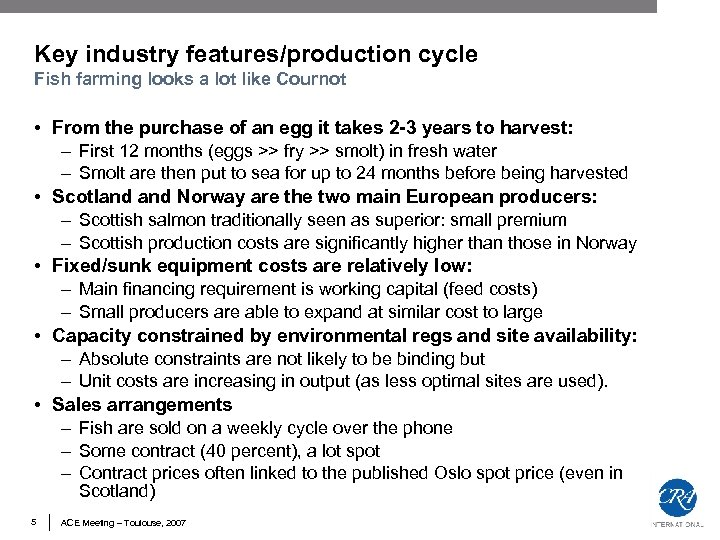 Key industry features/production cycle Fish farming looks a lot like Cournot • From the
