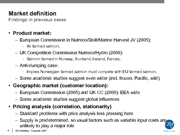 Market definition Findings in previous cases • Product market: – European Commission in Nutreco/Stolt/Marine