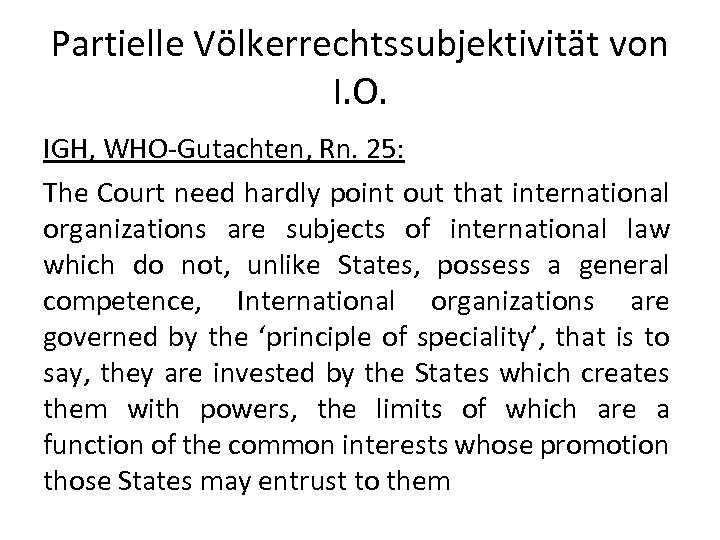Partielle Völkerrechtssubjektivität von I. O. IGH, WHO-Gutachten, Rn. 25: The Court need hardly point