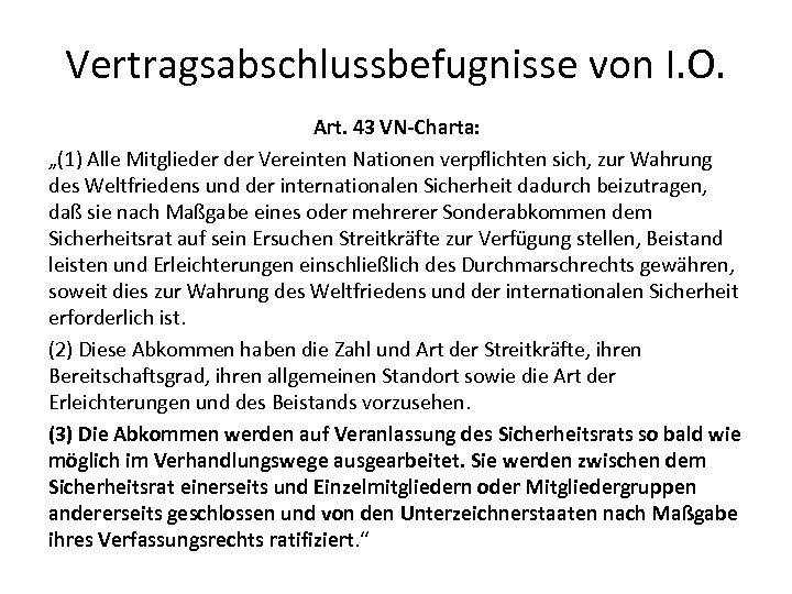 """Vertragsabschlussbefugnisse von I. O. Art. 43 VN-Charta: """"(1) Alle Mitglieder Vereinten Nationen verpflichten sich,"""