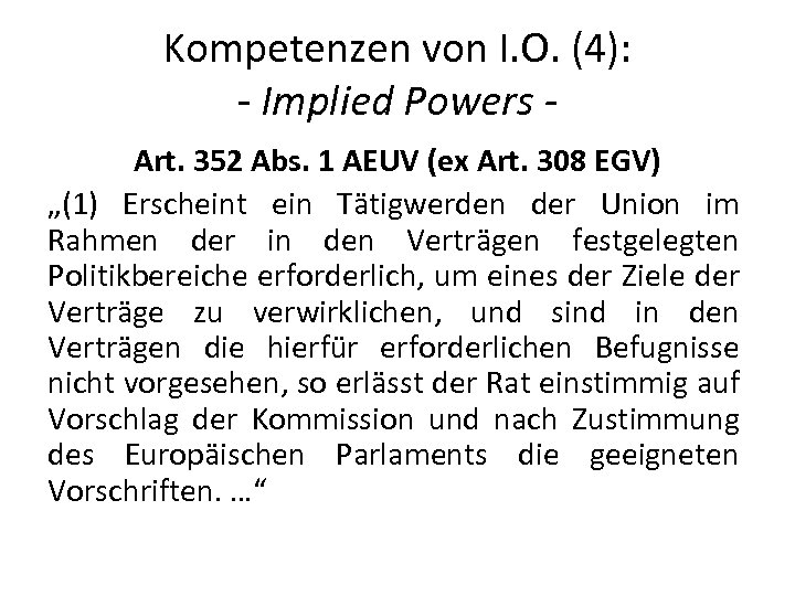 Kompetenzen von I. O. (4): - Implied Powers Art. 352 Abs. 1 AEUV (ex
