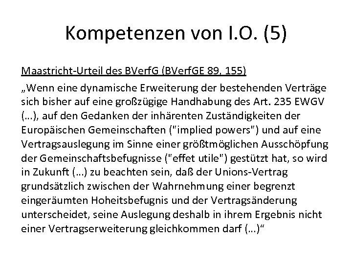 """Kompetenzen von I. O. (5) Maastricht-Urteil des BVerf. G (BVerf. GE 89, 155) """"Wenn"""
