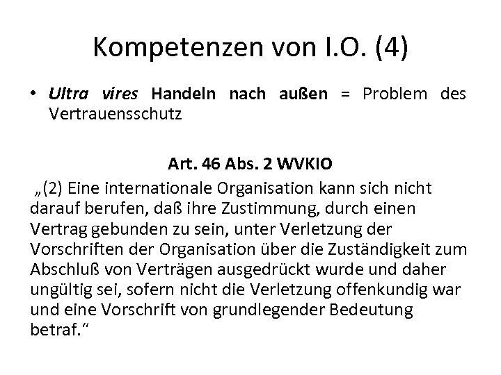 Kompetenzen von I. O. (4) • Ultra vires Handeln nach außen = Problem des