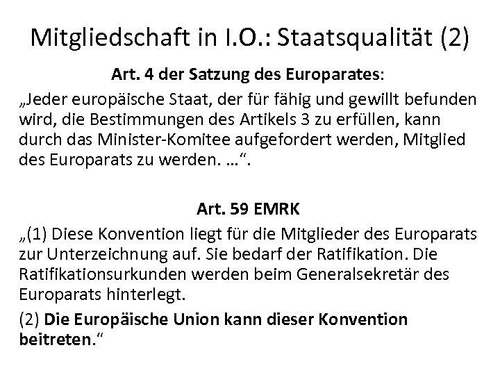 """Mitgliedschaft in I. O. : Staatsqualität (2) Art. 4 der Satzung des Europarates: """"Jeder"""