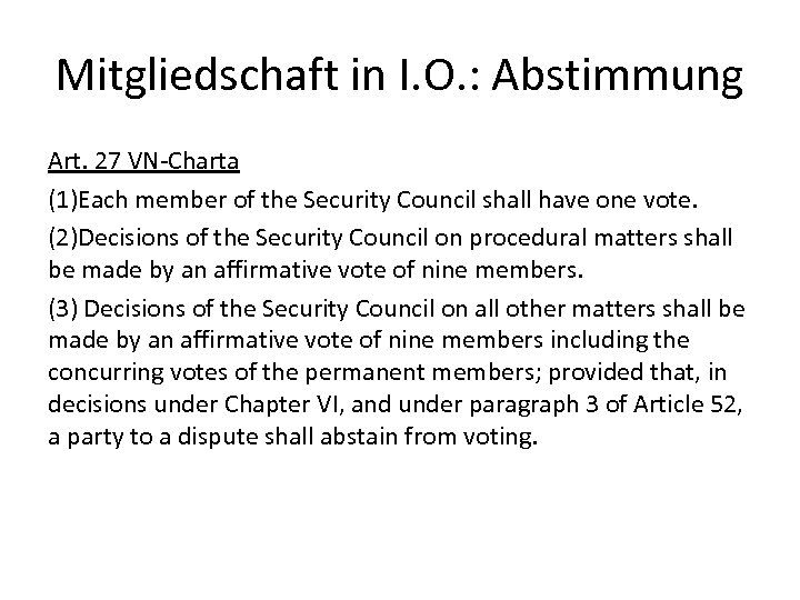 Mitgliedschaft in I. O. : Abstimmung Art. 27 VN-Charta (1)Each member of the Security