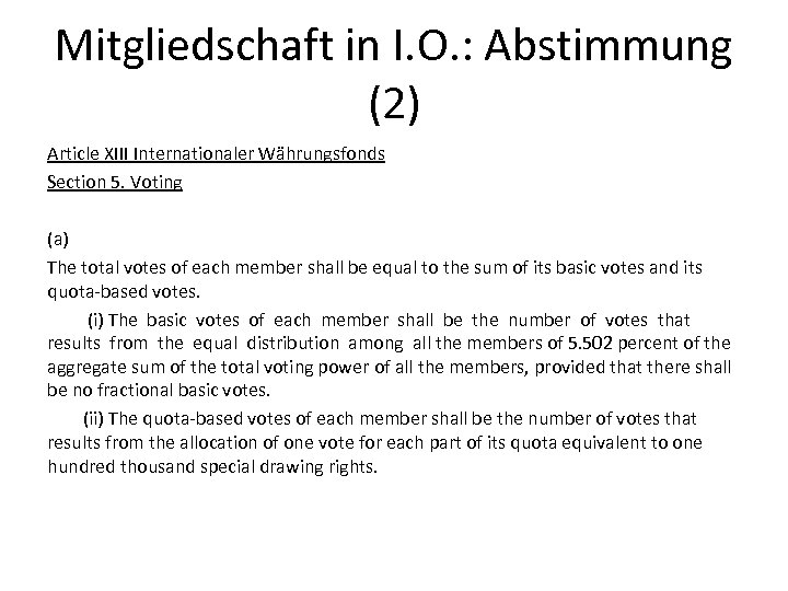 Mitgliedschaft in I. O. : Abstimmung (2) Article XIII Internationaler Währungsfonds Section 5. Voting