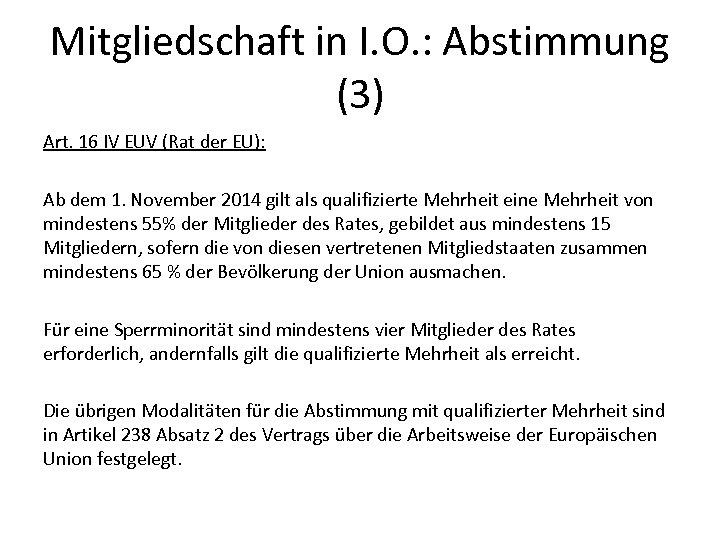 Mitgliedschaft in I. O. : Abstimmung (3) Art. 16 IV EUV (Rat der EU):