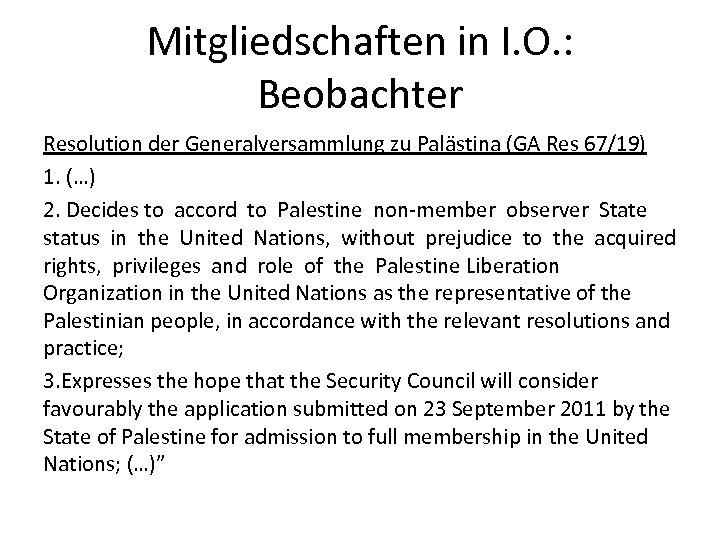 Mitgliedschaften in I. O. : Beobachter Resolution der Generalversammlung zu Palästina (GA Res 67/19)