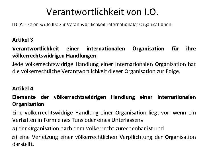 Verantwortlichkeit von I. O. ILC Artikelentwüfe ILC zur Verantwortlichkeit internationaler Organisationen: Artikel 3 Verantwortlichkeit