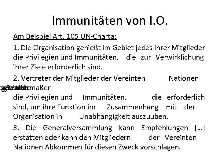 Immunitäten von I. O. Am Beispiel Art. 105 UN-Charta: 1. Die Organisation genießt im