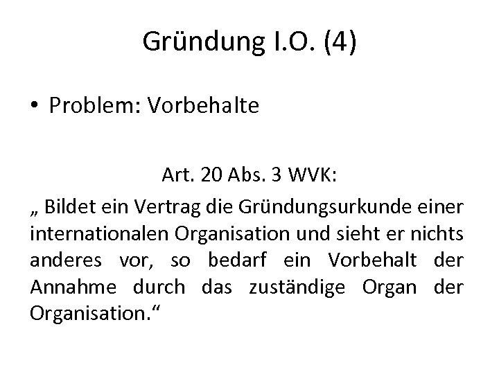 "Gründung I. O. (4) • Problem: Vorbehalte Art. 20 Abs. 3 WVK: "" Bildet"