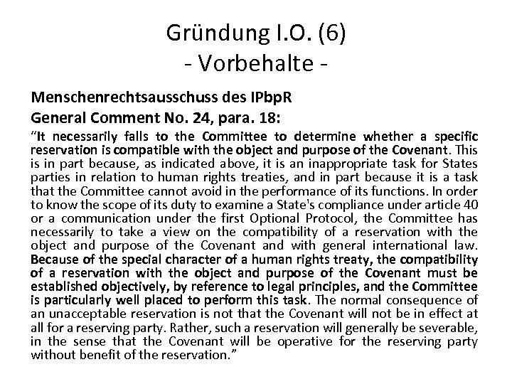 Gründung I. O. (6) - Vorbehalte Menschenrechtsausschuss des IPbp. R General Comment No. 24,
