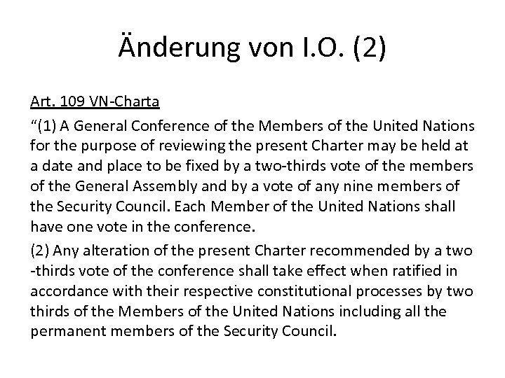 "Änderung von I. O. (2) Art. 109 VN-Charta ""(1) A General Conference of the"