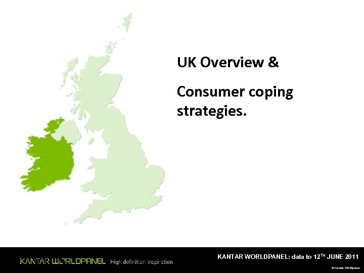 UK Overview & Consumer coping strategies. KANTAR WORLDPANEL: data to 12 TH JUNE 2011