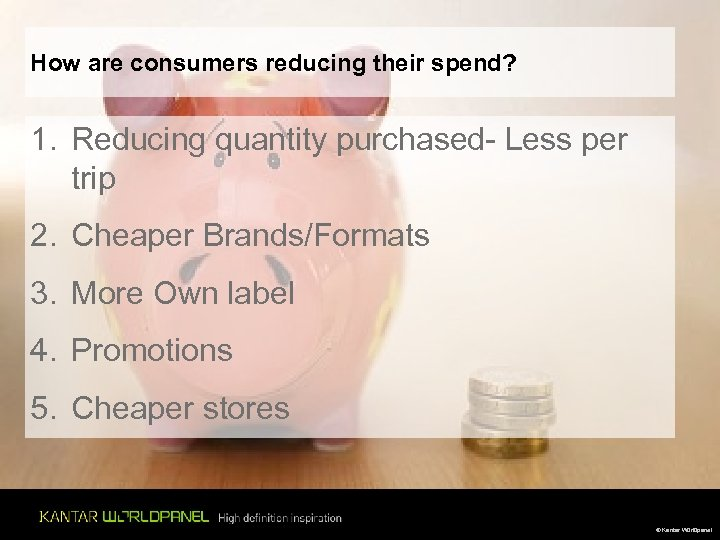 How are consumers reducing their spend? 1. Reducing quantity purchased- Less per trip 2.