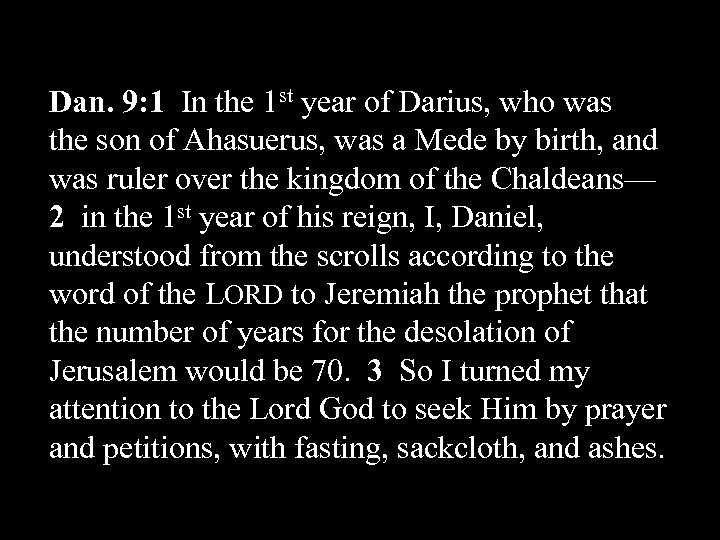 Dan. 9: 1 In the 1 st year of Darius, who was the son